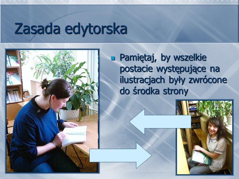 Zasada edytorska Pamiętaj, by wszelkie postacie występujące na ilustracjach były zwrócone do środka strony.