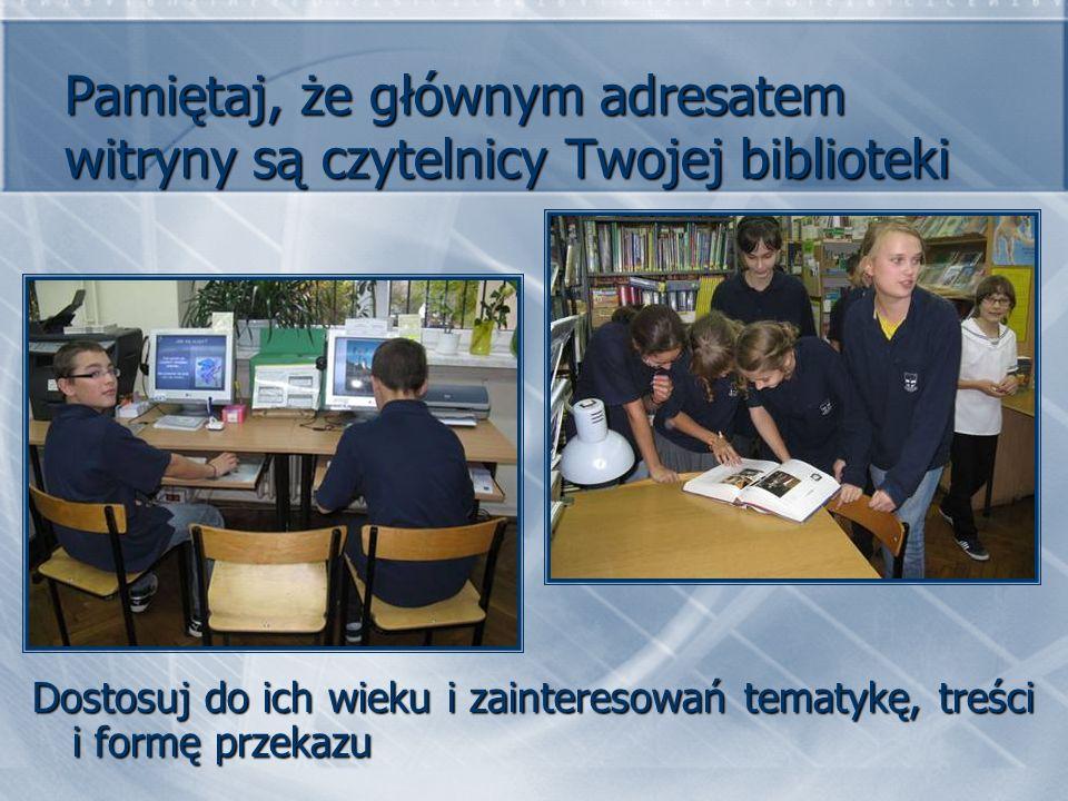Pamiętaj, że głównym adresatem witryny są czytelnicy Twojej biblioteki