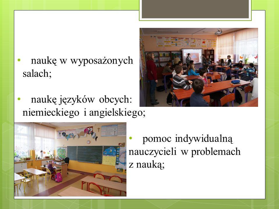 naukę w wyposażonych salach; naukę języków obcych: niemieckiego i angielskiego; pomoc indywidualną.