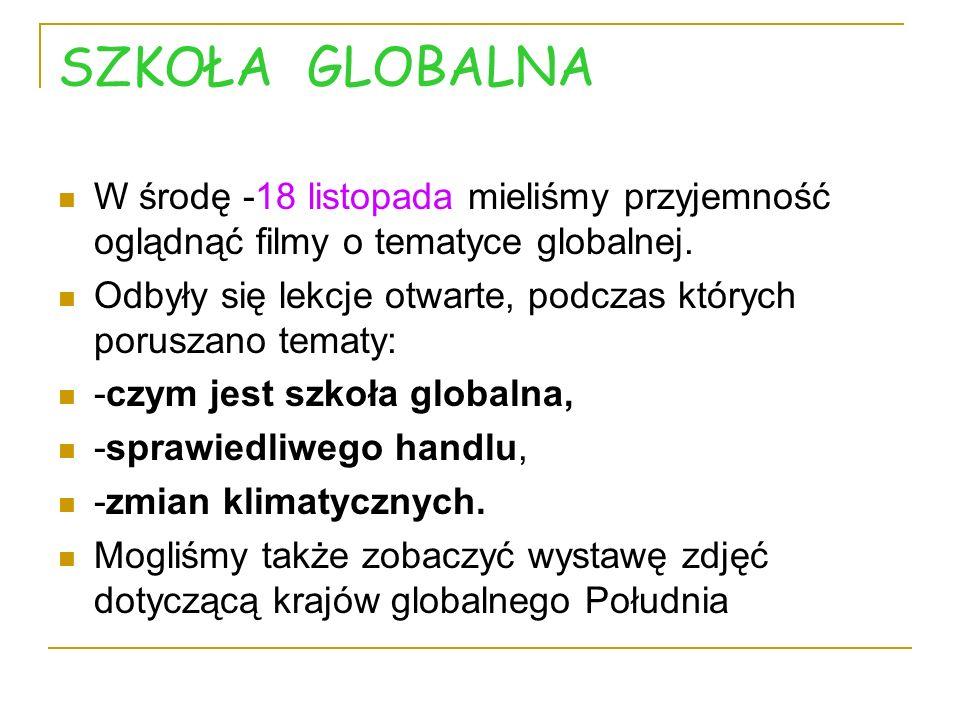 SZKOŁA GLOBALNA W środę -18 listopada mieliśmy przyjemność oglądnąć filmy o tematyce globalnej.