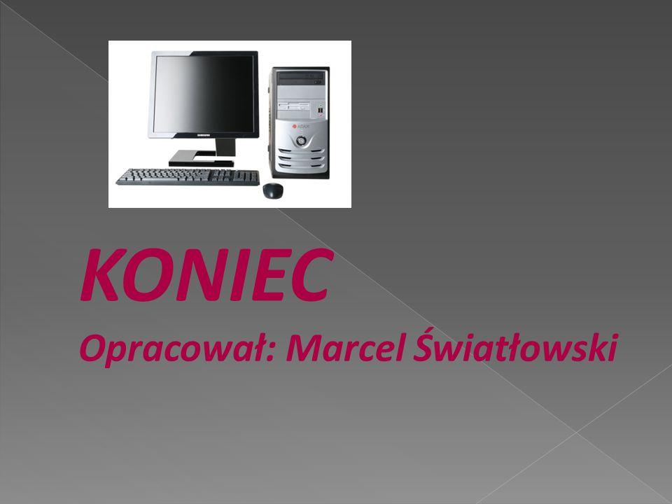 KONIEC Opracował: Marcel Światłowski