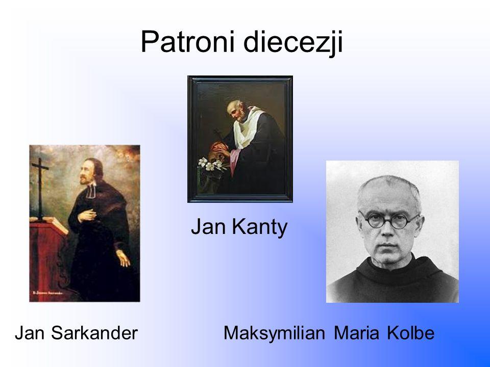 Patroni diecezji Jan Kanty Jan Sarkander Maksymilian Maria Kolbe