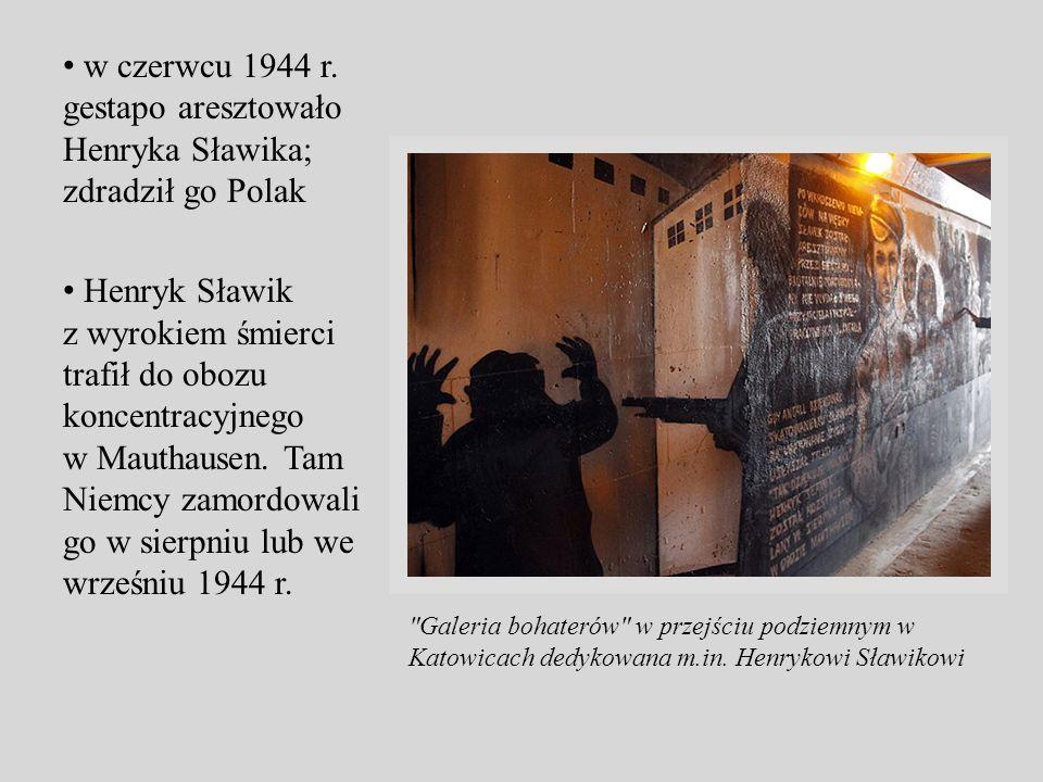 w czerwcu 1944 r. gestapo aresztowało Henryka Sławika; zdradził go Polak