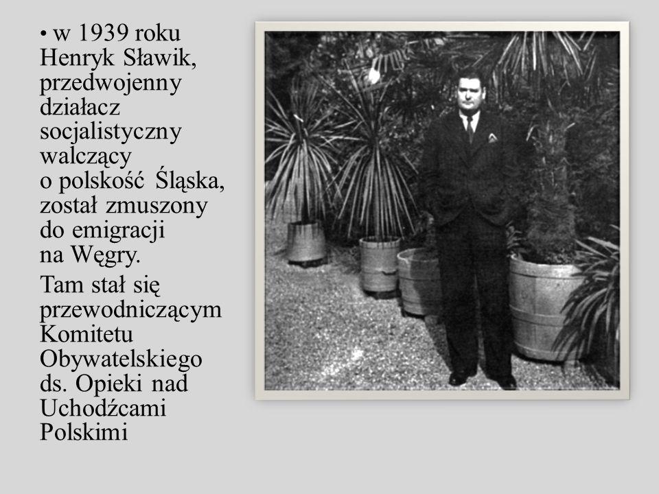 w 1939 roku Henryk Sławik, przedwojenny działacz socjalistyczny walczący o polskość Śląska, został zmuszony do emigracji na Węgry.