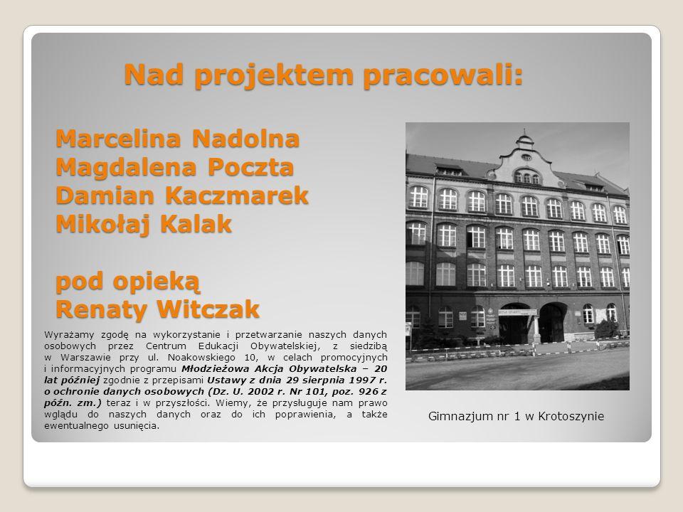 Nad projektem pracowali: Marcelina Nadolna Magdalena Poczta Damian Kaczmarek Mikołaj Kalak pod opieką Renaty Witczak