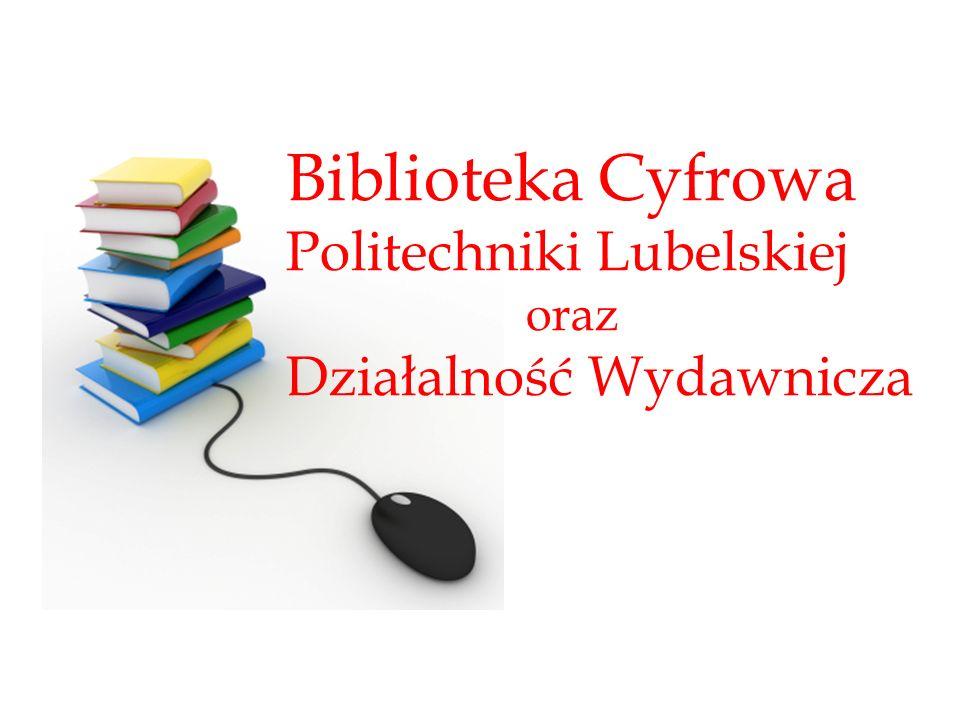 Biblioteka Cyfrowa Politechniki Lubelskiej oraz Działalność Wydawnicza
