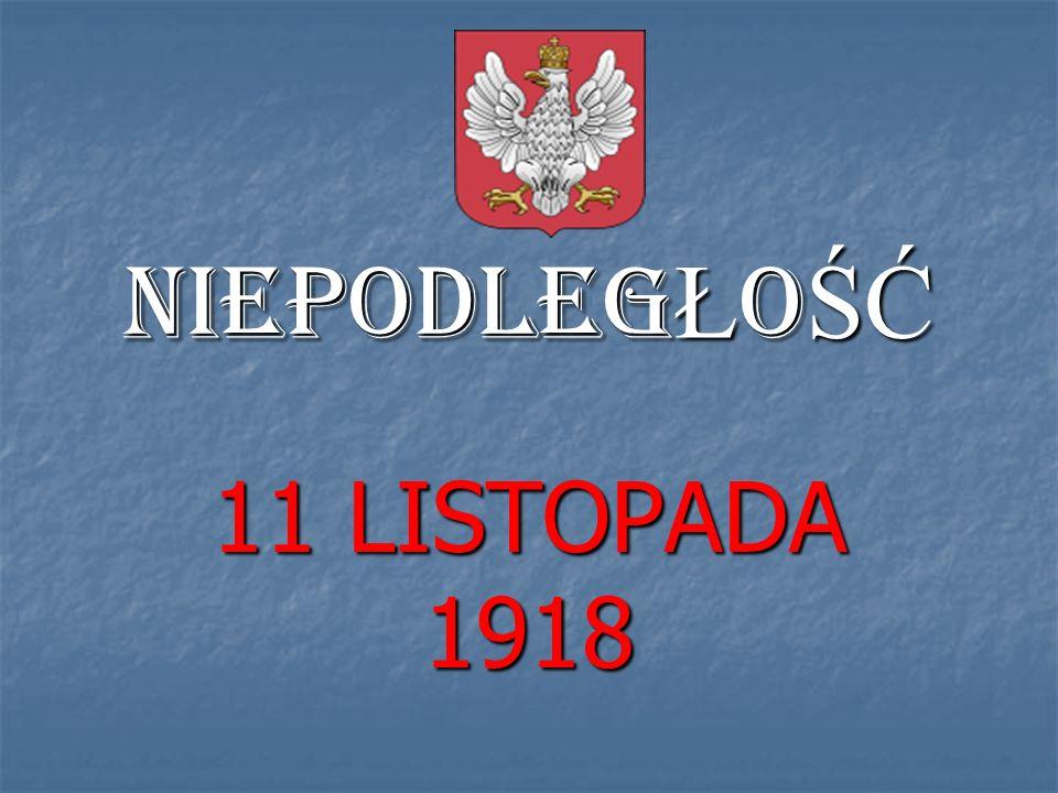 NIEPODLEGŁOŚĆ 11 LISTOPADA 1918