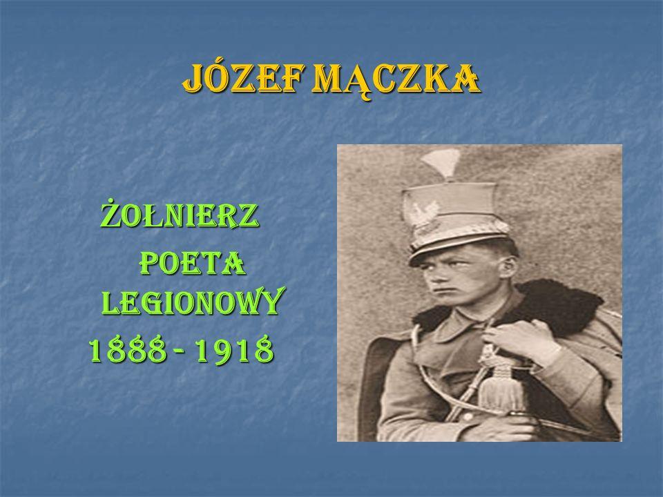 JÓZEF MĄCZKA ŻOŁNIERZ POETA LEGIONOWY 1888 - 1918