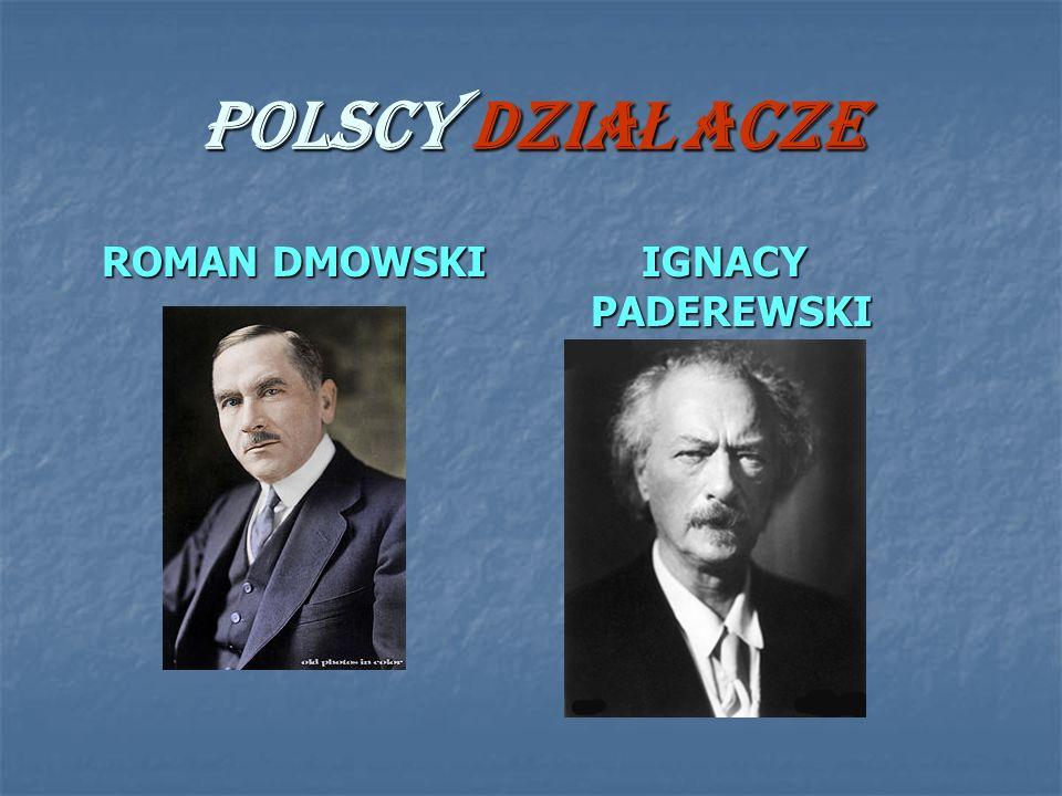 POLSCY DZIAŁACZE ROMAN DMOWSKI IGNACY PADEREWSKI