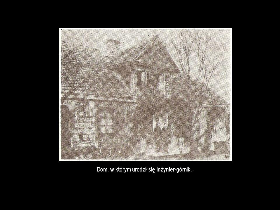 Dom, w którym urodził się inżynier-górnik.
