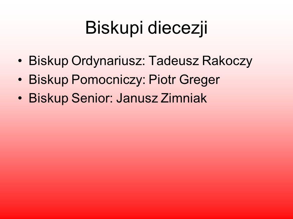 Biskupi diecezji Biskup Ordynariusz: Tadeusz Rakoczy