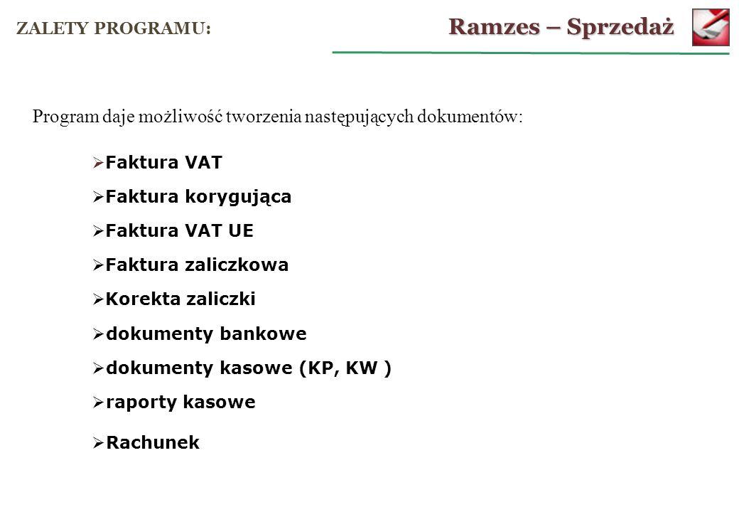 Ramzes – Sprzedaż ZALETY PROGRAMU: Program daje możliwość tworzenia następujących dokumentów: Faktura VAT.