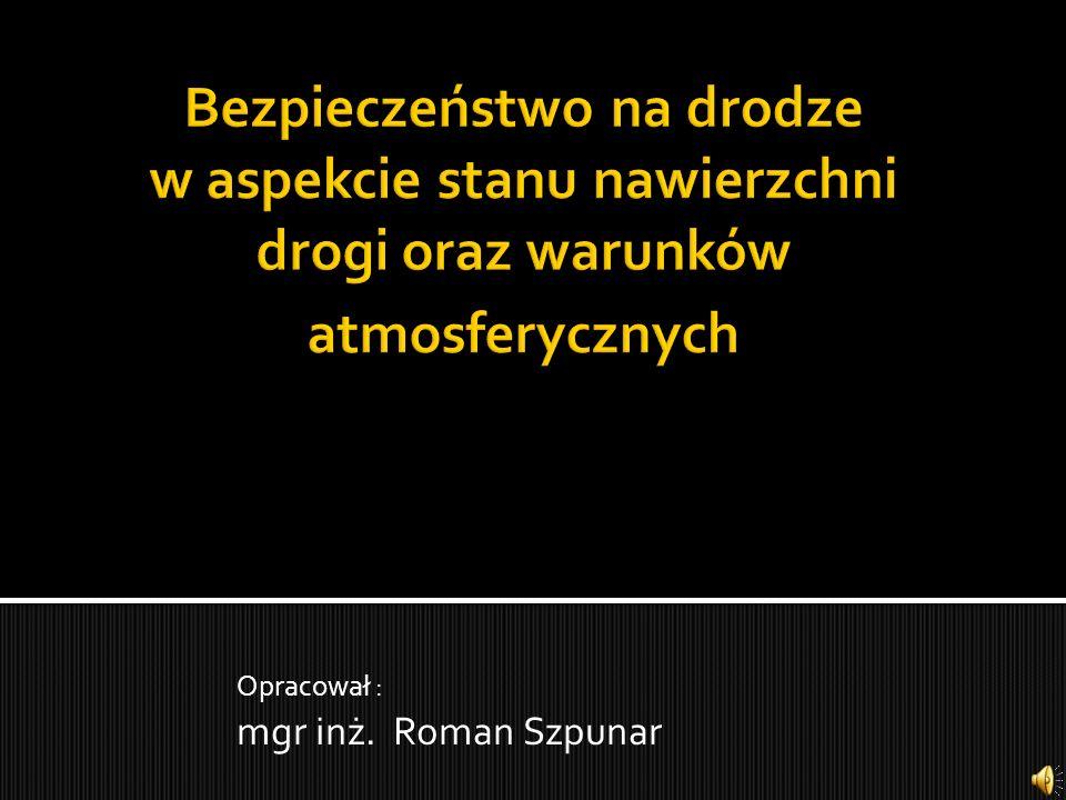Opracował : mgr inż. Roman Szpunar