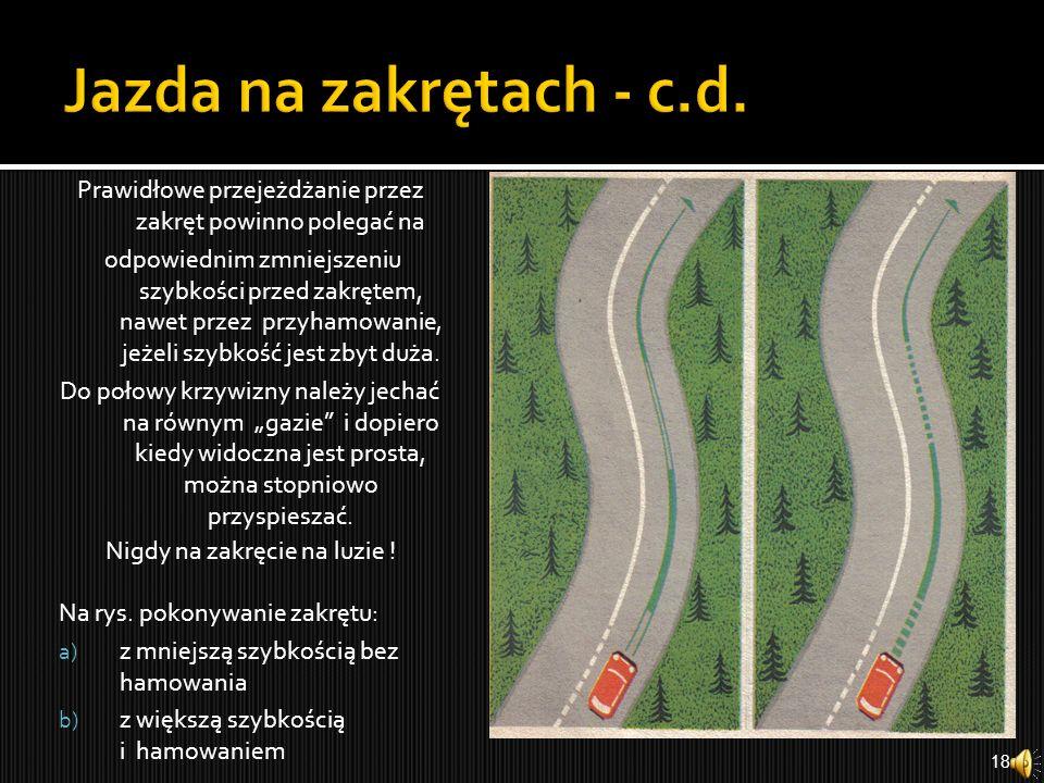 Jazda na zakrętach - c.d. Prawidłowe przejeżdżanie przez zakręt powinno polegać na.