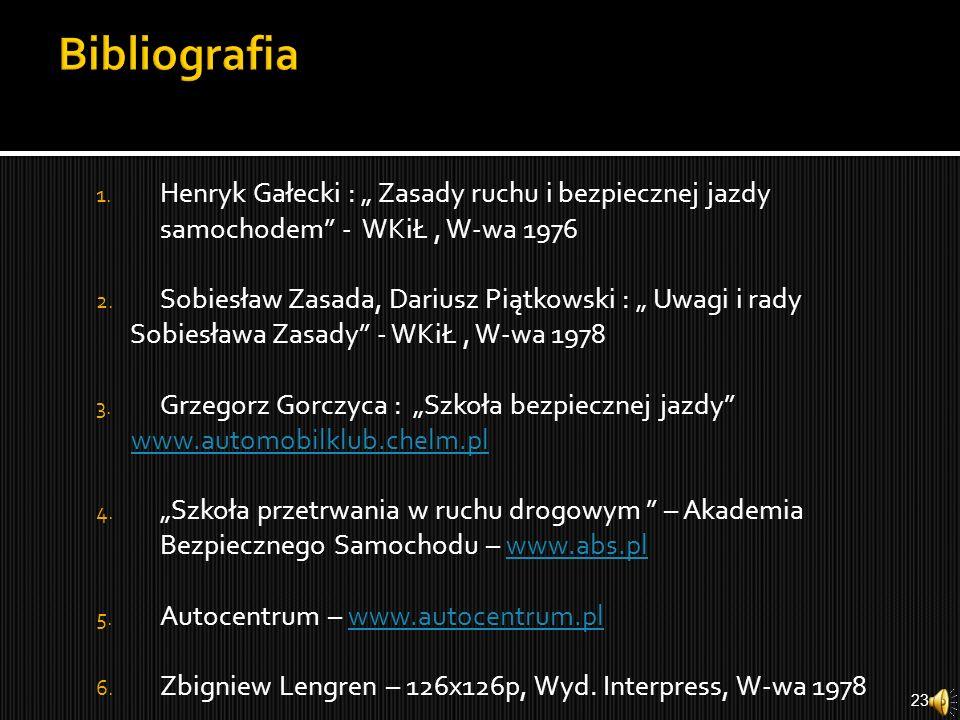 """Bibliografia Henryk Gałecki : """" Zasady ruchu i bezpiecznej jazdy samochodem - WKiŁ , W-wa 1976."""