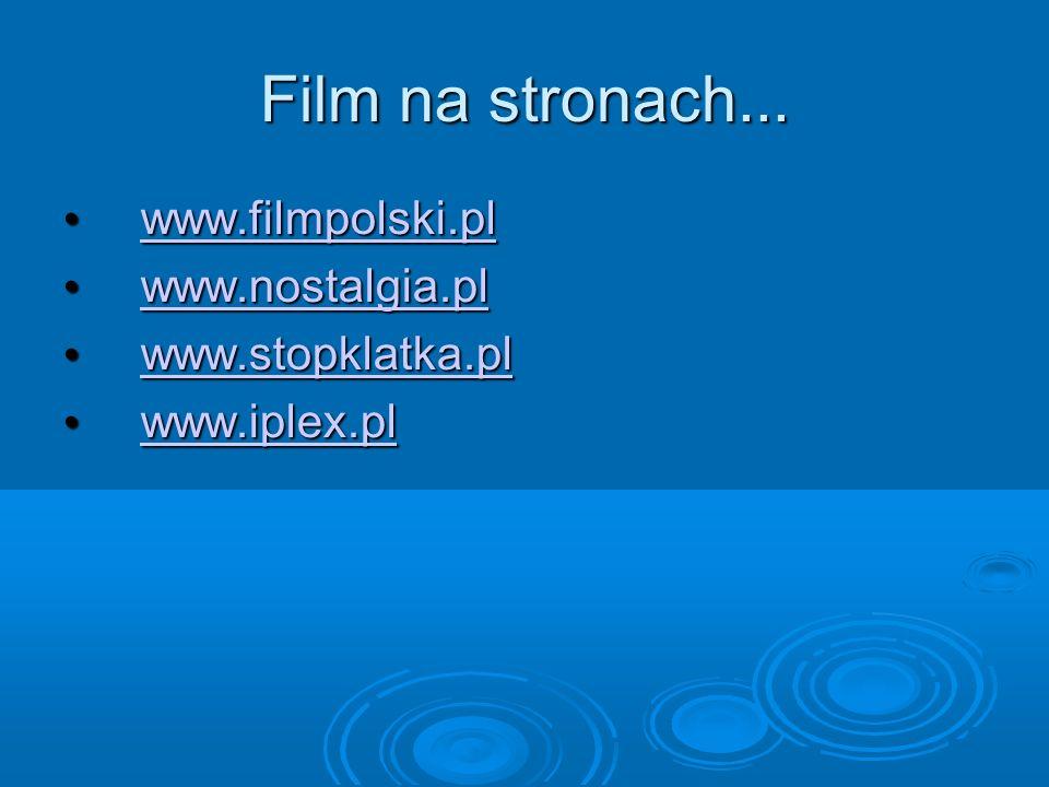 Film na stronach... www.filmpolski.pl www.nostalgia.pl