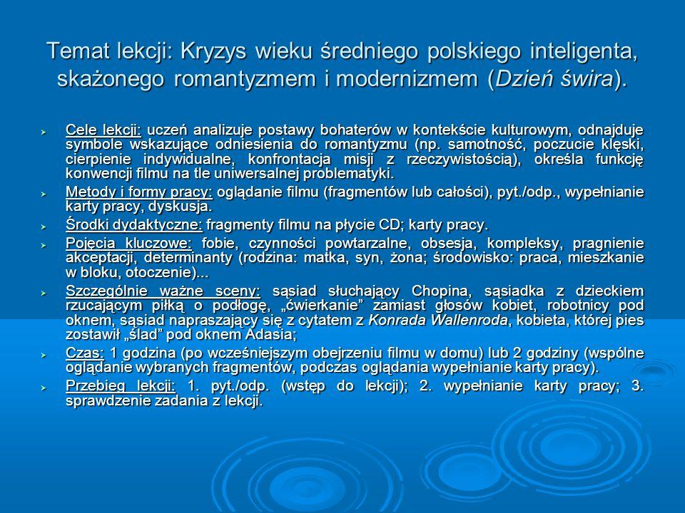 Temat lekcji: Kryzys wieku średniego polskiego inteligenta, skażonego romantyzmem i modernizmem (Dzień świra).