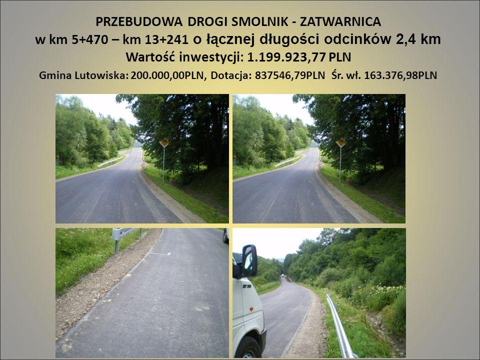 PRZEBUDOWA DROGI SMOLNIK - ZATWARNICA w km 5+470 – km 13+241 o łącznej długości odcinków 2,4 km