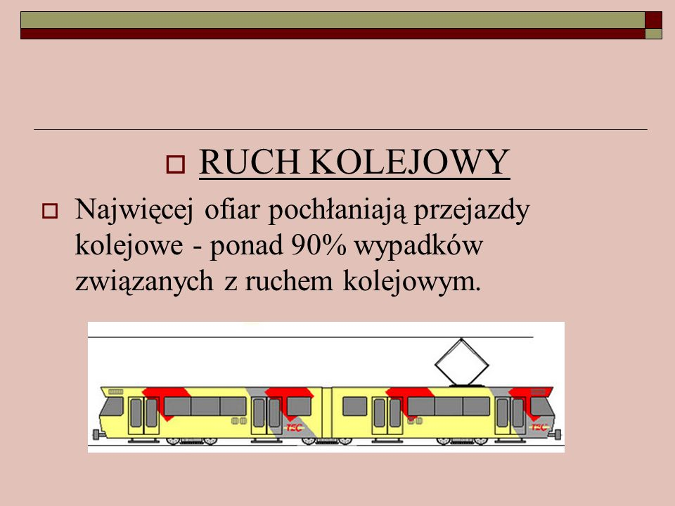 RUCH KOLEJOWYNajwięcej ofiar pochłaniają przejazdy kolejowe - ponad 90% wypadków związanych z ruchem kolejowym.