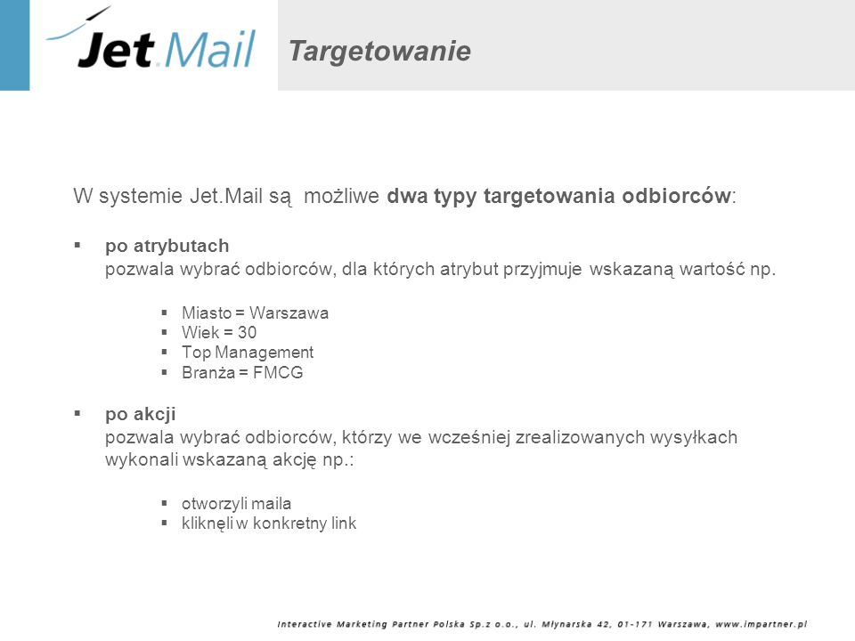 Targetowanie W systemie Jet.Mail są możliwe dwa typy targetowania odbiorców: po atrybutach.