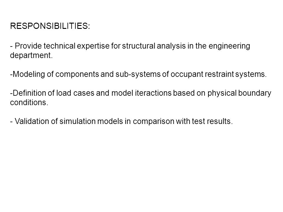 RESPONSIBILITIES: - Provide technical expertise for structural analysis in the engineering department.