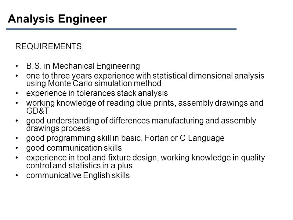 Analysis Engineer REQUIREMENTS: B.S. in Mechanical Engineering