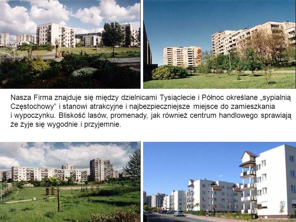 """Nasza Firma znajduje się między dzielnicami Tysiąclecie i Północ określane """"sypialnią Częstochowy i stanowi atrakcyjne i najbezpieczniejsze miejsce do zamieszkania i wypoczynku."""