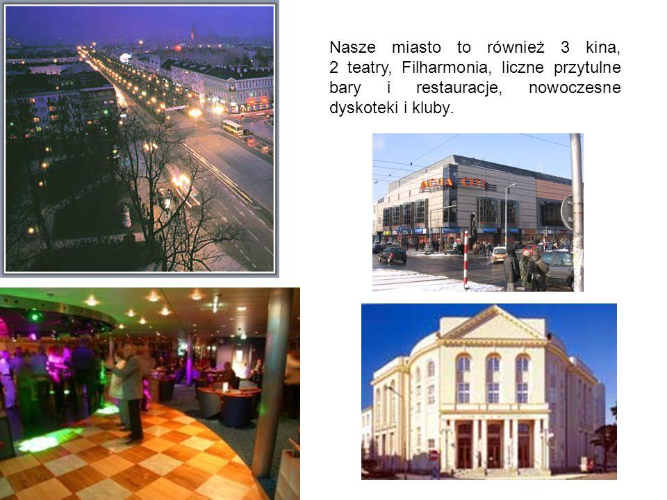 Nasze miasto to również 3 kina, 2 teatry, Filharmonia, liczne przytulne bary i restauracje, nowoczesne dyskoteki i kluby.