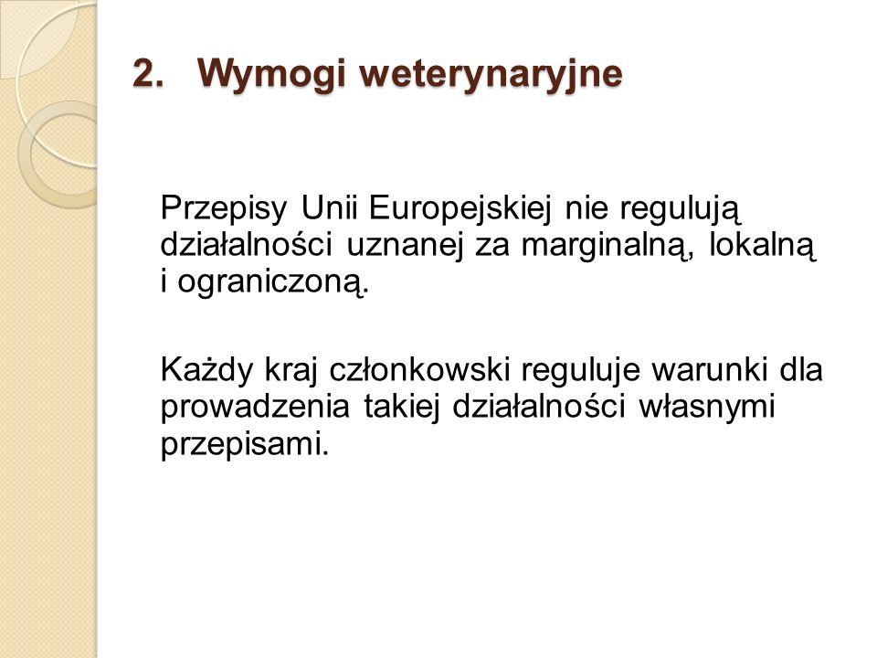 2. Wymogi weterynaryjne Przepisy Unii Europejskiej nie regulują działalności uznanej za marginalną, lokalną i ograniczoną.