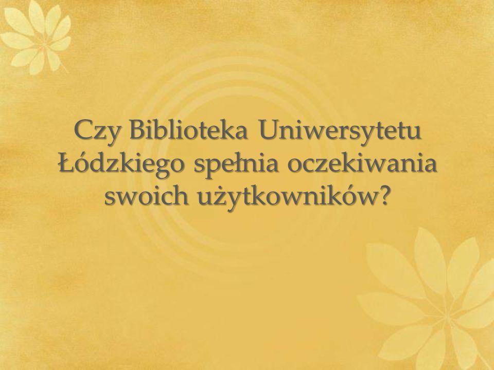 Czy Biblioteka Uniwersytetu Łódzkiego spełnia oczekiwania swoich użytkowników