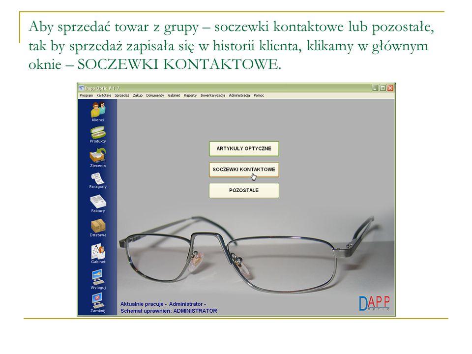 Aby sprzedać towar z grupy – soczewki kontaktowe lub pozostałe, tak by sprzedaż zapisała się w historii klienta, klikamy w głównym oknie – SOCZEWKI KONTAKTOWE.