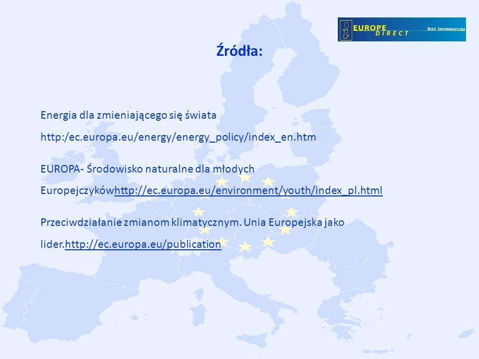 Źródła: Energia dla zmieniającego się świata http:/ec.europa.eu/energy/energy_policy/index_en.htm.
