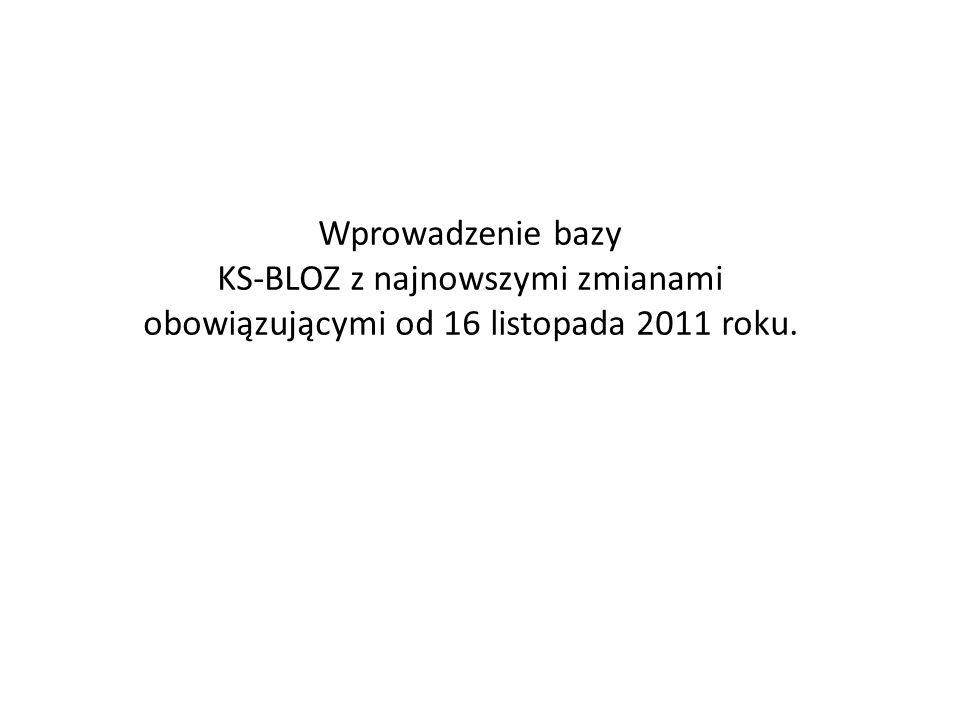 Wprowadzenie bazy KS-BLOZ z najnowszymi zmianami obowiązującymi od 16 listopada 2011 roku.
