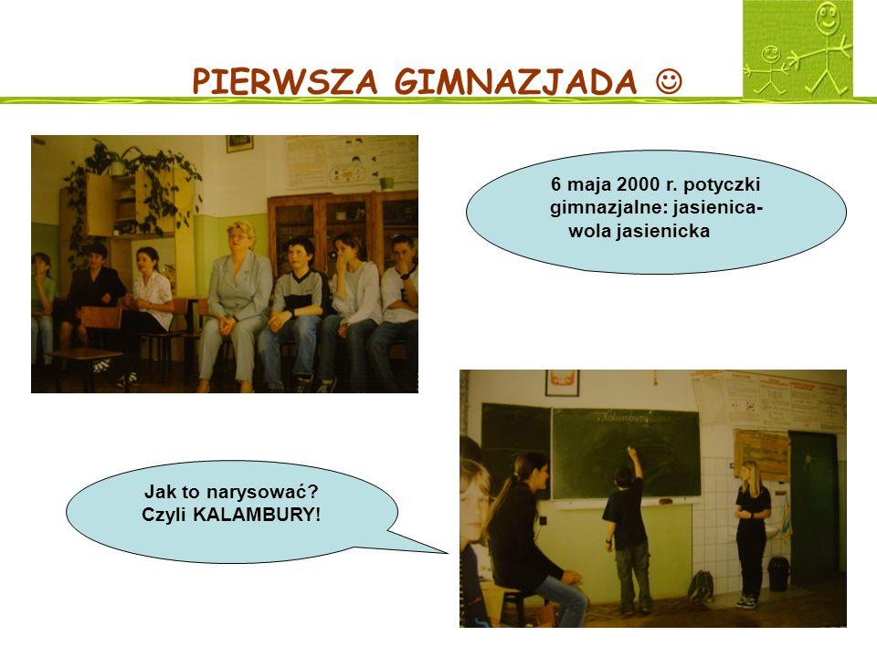 PIERWSZA GIMNAZJADA  6 maja 2000 r. potyczki gimnazjalne: jasienica-wola jasienicka.