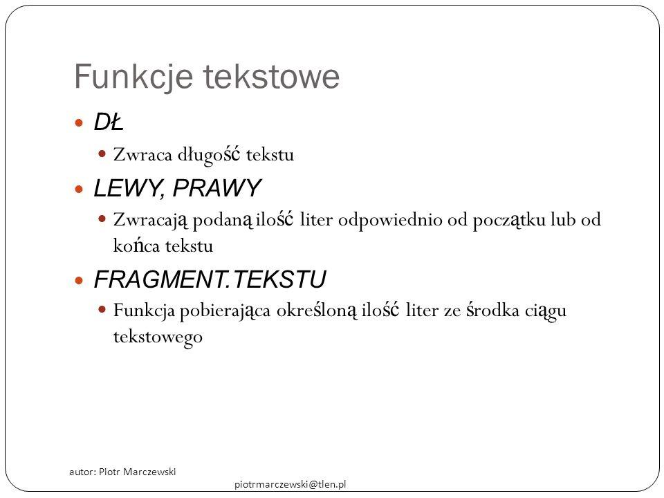 Funkcje tekstowe Dł Lewy, prawy Fragment.tekstu Zwraca długość tekstu