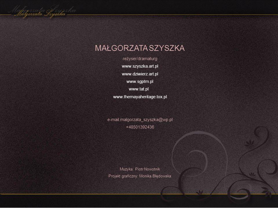 MAŁGORZATA SZYSZKA reżyser/dramaturg www.szyszka.art.pl