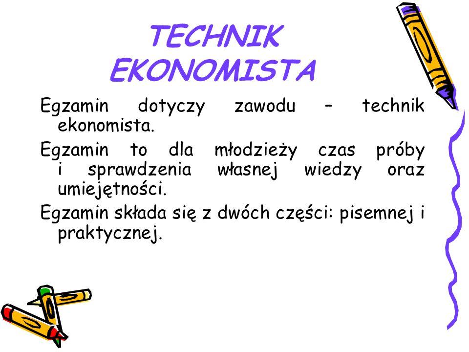 TECHNIK EKONOMISTA Egzamin dotyczy zawodu – technik ekonomista.