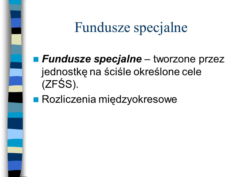 Fundusze specjalne Fundusze specjalne – tworzone przez jednostkę na ściśle określone cele (ZFŚS).
