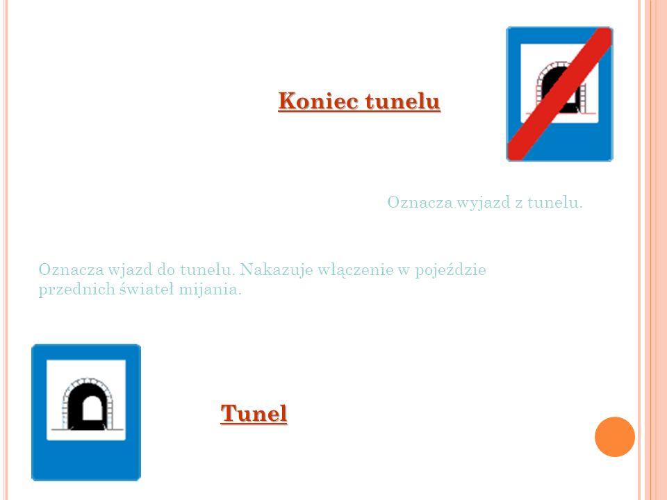 Koniec tunelu Tunel Oznacza wyjazd z tunelu.