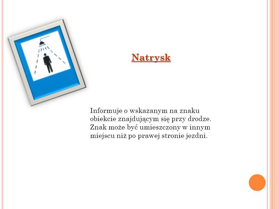 Natrysk Informuje o wskazanym na znaku obiekcie znajdującym się przy drodze.