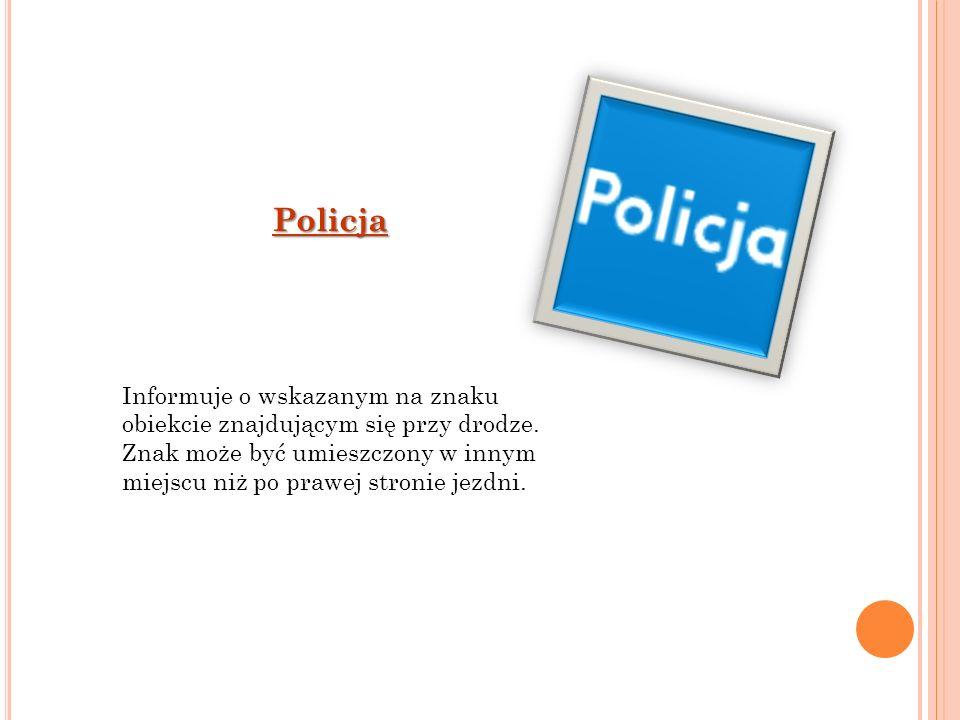 Policja Informuje o wskazanym na znaku obiekcie znajdującym się przy drodze.