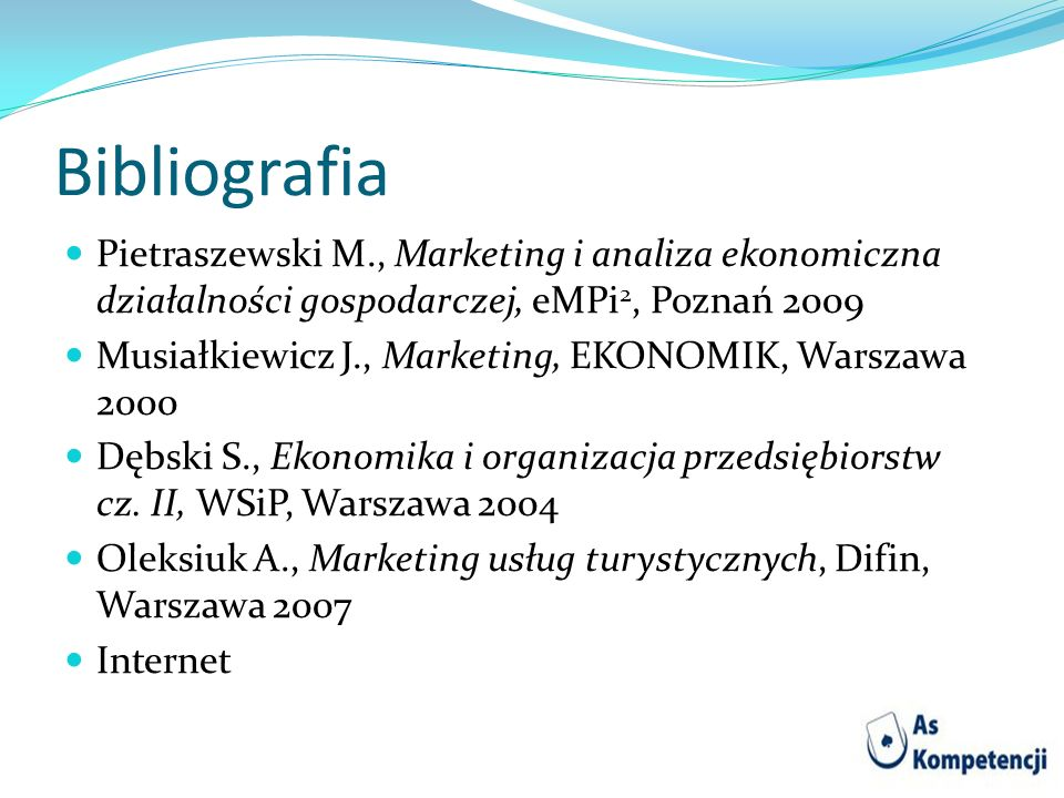 Bibliografia Pietraszewski M., Marketing i analiza ekonomiczna działalności gospodarczej, eMPi2, Poznań 2009.