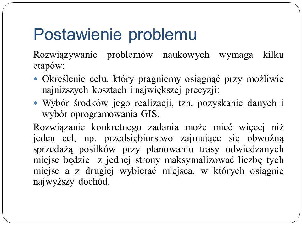 Postawienie problemuRozwiązywanie problemów naukowych wymaga kilku etapów: