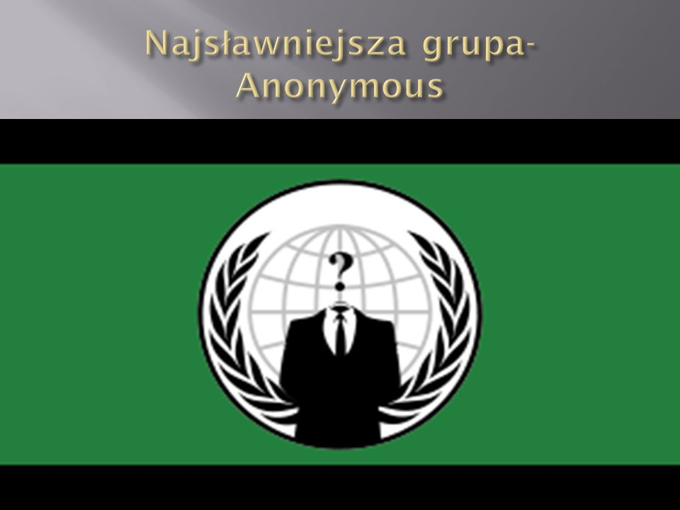 Najsławniejsza grupa- Anonymous