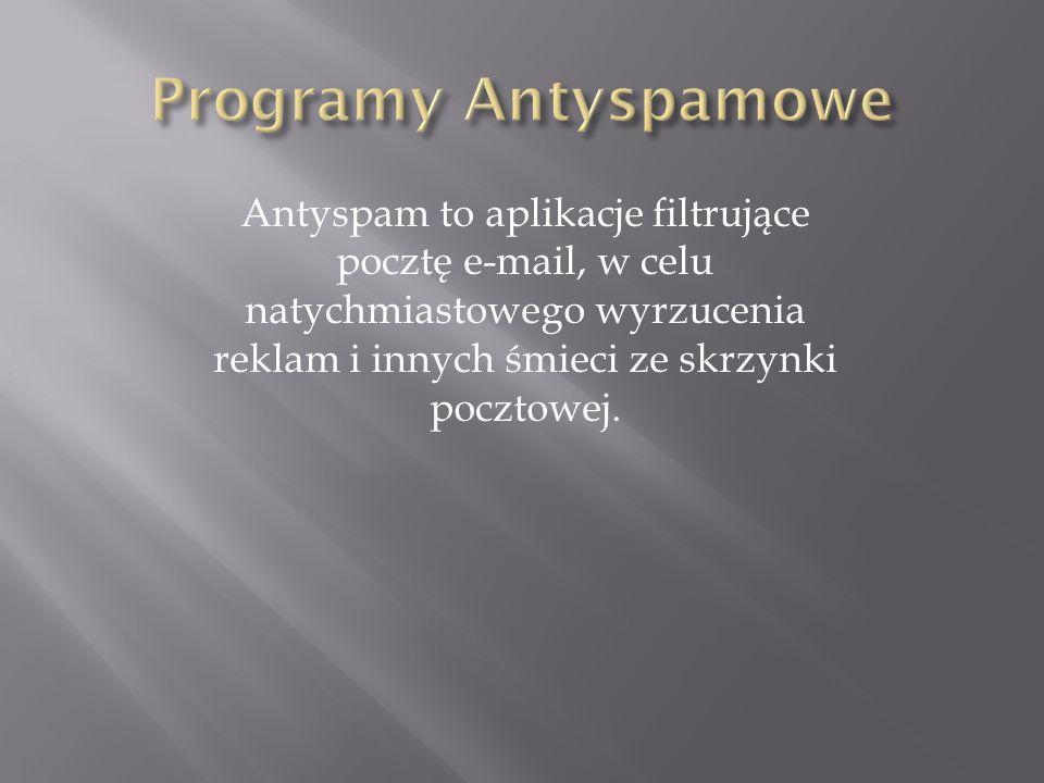 Programy Antyspamowe Antyspam to aplikacje filtrujące pocztę e-mail, w celu natychmiastowego wyrzucenia reklam i innych śmieci ze skrzynki pocztowej.