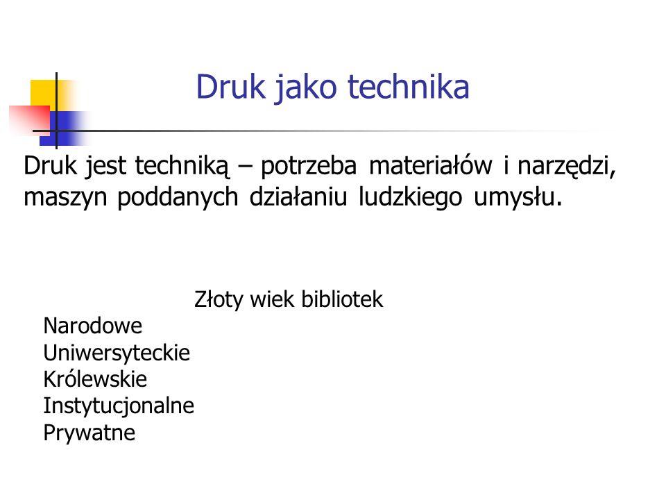 Druk jako technika Druk jest techniką – potrzeba materiałów i narzędzi, maszyn poddanych działaniu ludzkiego umysłu.