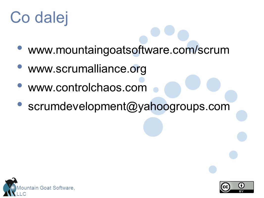 Co dalej www.mountaingoatsoftware.com/scrum www.scrumalliance.org