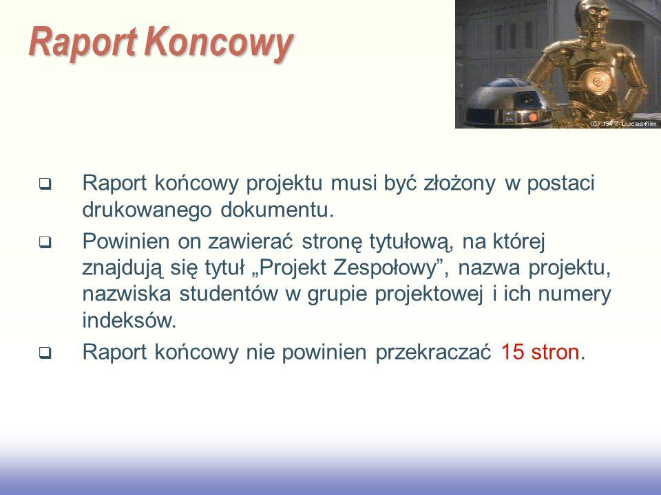2017/3/28 Raport Koncowy. Raport końcowy projektu musi być złożony w postaci drukowanego dokumentu.