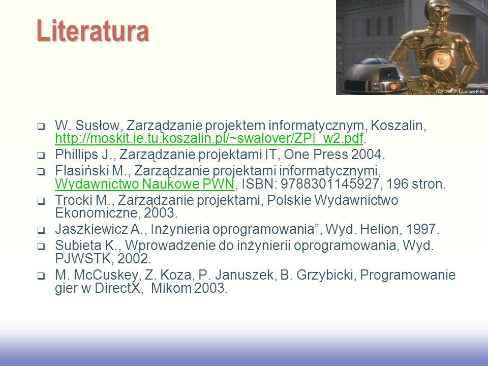 2017/3/28 Literatura. W. Susłow, Zarządzanie projektem informatycznym, Koszalin, http://moskit.ie.tu.koszalin.pl/~swalover/ZPI_w2.pdf.