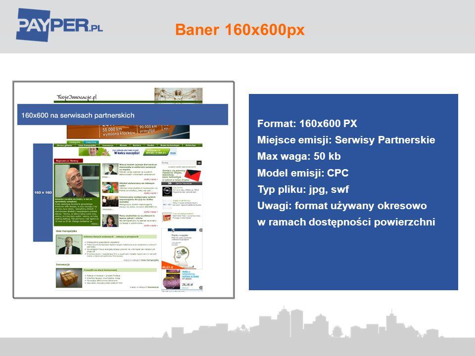 Baner 160x600px Format: 160x600 PX Miejsce emisji: Serwisy Partnerskie